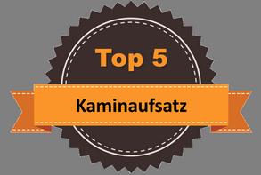 Top 5 – Kaminaufsatz